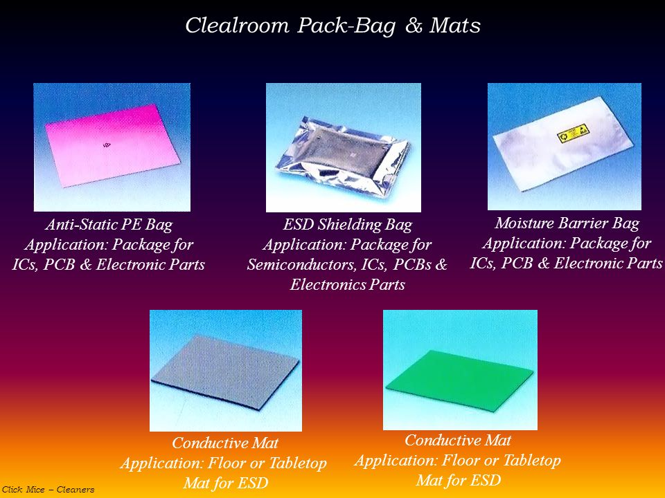 Clealroom Pack-Bag & Mats Anti-Static PE Bag Application: Package for ICs, PCB & Electronic Parts ESD Shielding Bag Application: Package for Semicondu