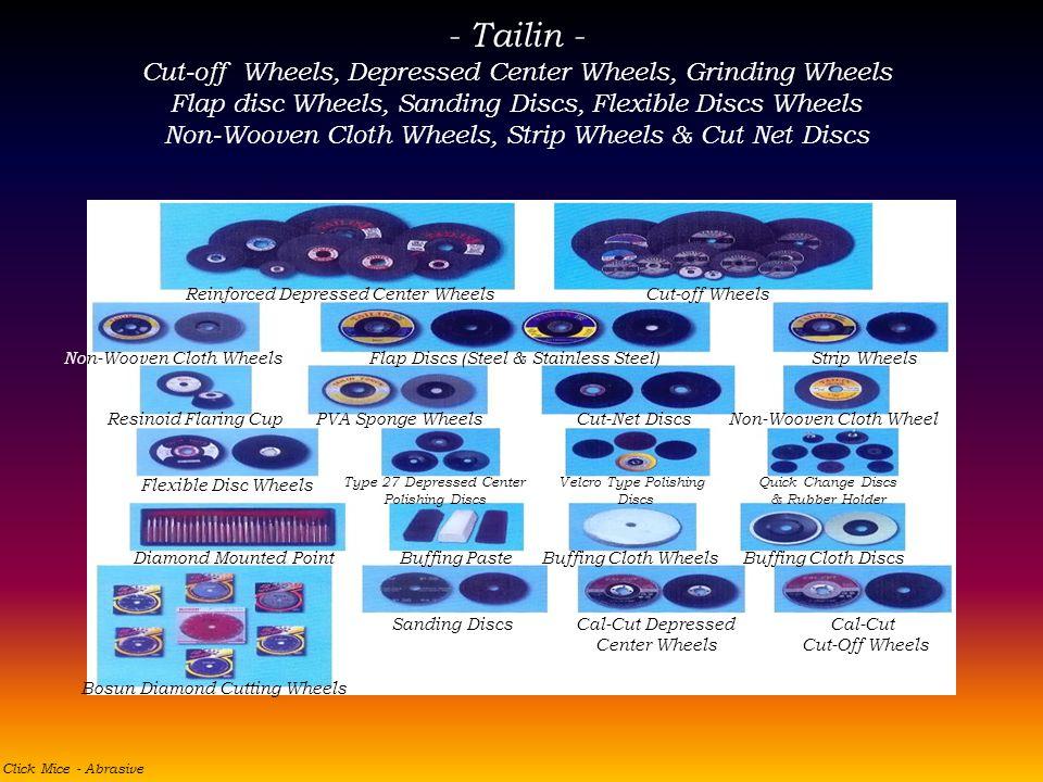 - Tailin - Cut-off Wheels, Depressed Center Wheels, Grinding Wheels Flap disc Wheels, Sanding Discs, Flexible Discs Wheels Non-Wooven Cloth Wheels, St