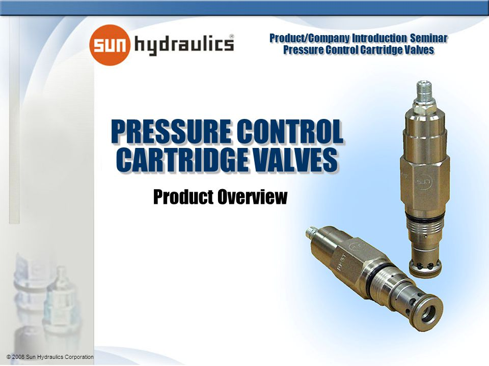 Product/Company Introduction Seminar Pressure Control Cartridge Valves Product/Company Introduction Seminar Pressure Control Cartridge Valves © 2008 Sun Hydraulics Corporation 21 Sequence Valve – Technical Overview SQ*B, Kick-down Sequence Similar to the RQ*B in construction and function When pressure at the inlet reaches the valve setting, valve kicks completely open Valve remains open as long as pressure at port 1 exceeds pressure at port 2 To reset valve flow must cease Valve setting is insensitive to back pressure at port 2 One Note: Pressure to cylinder 1 drops to a low pressure after valve shifts Two
