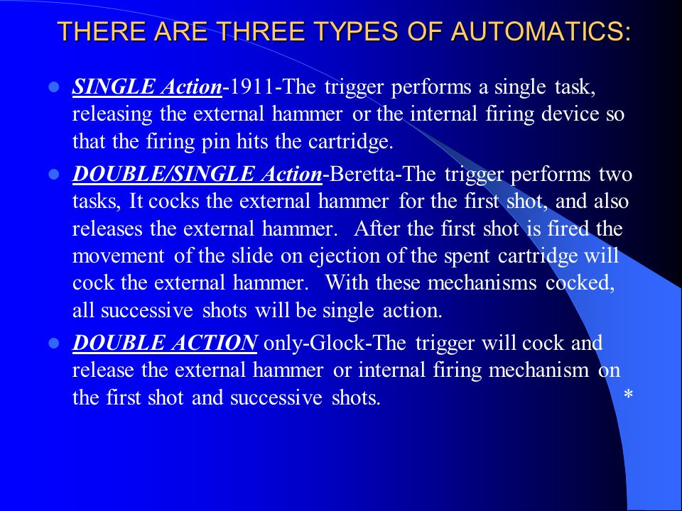 THERE ARE THREE TYPES OF AUTOMATICS: THERE ARE THREE TYPES OF AUTOMATICS: SINGLE Action-1911-The trigger performs a single task, releasing the externa