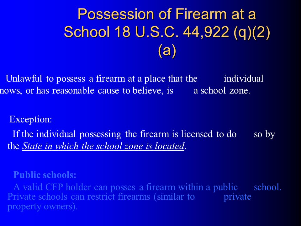 Possession of Firearm at a School 18 U.S.C. 44,922 (q)(2) (a) Unlawful to possess a firearm at a place that the individual knows, or has reasonable ca