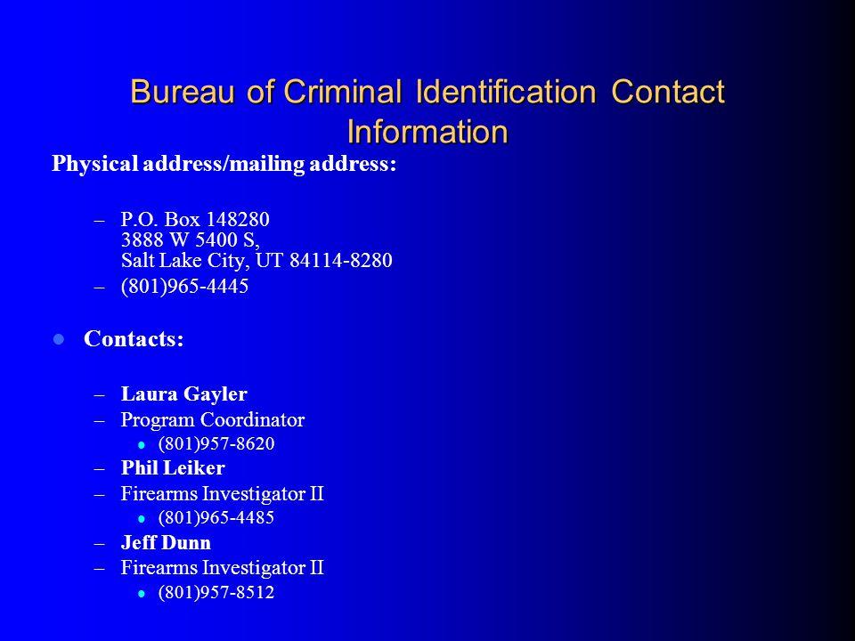 Bureau of Criminal Identification Contact Information Physical address/mailing address: – P.O. Box 148280 3888 W 5400 S, Salt Lake City, UT 84114-8280