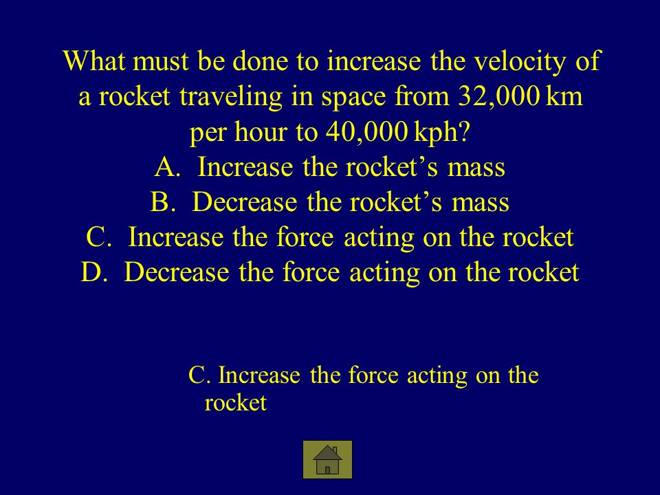 What must be done to increase the velocity of a rocket traveling in space from 32,000 km per hour to 40,000 kph? A. Increase the rockets mass B. Decre