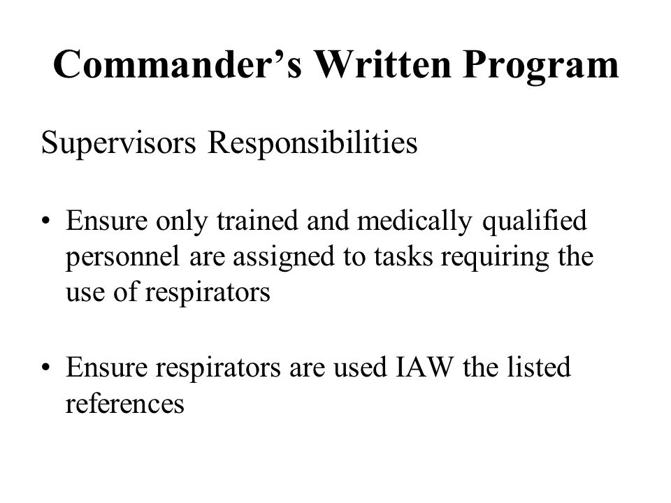Commanders Written Program Supervisors Responsibilities Ensure only trained and medically qualified personnel are assigned to tasks requiring the use