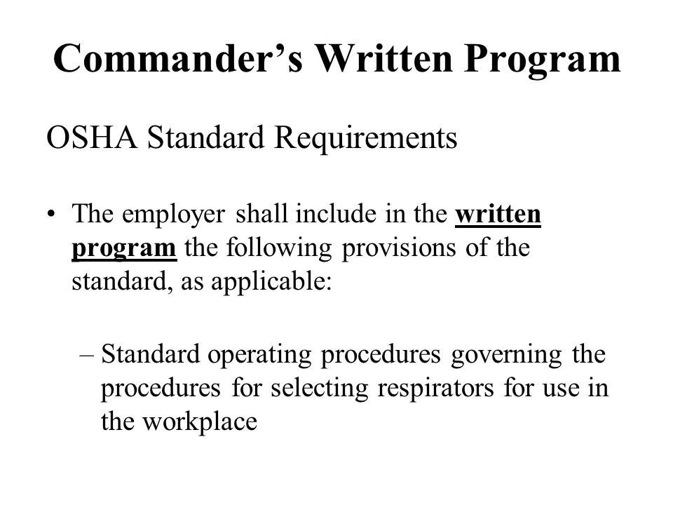 Commanders Written Program OSHA Standard Requirements The employer shall include in the written program the following provisions of the standard, as a