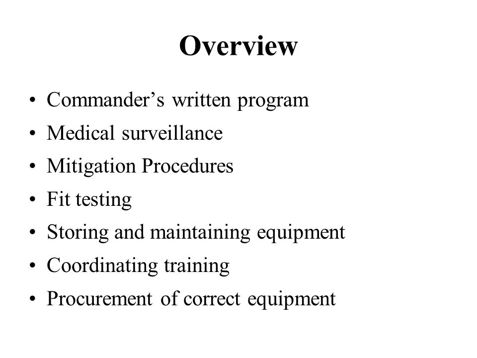 Overview Commanders written program Medical surveillance Mitigation Procedures Fit testing Storing and maintaining equipment Coordinating training Pro