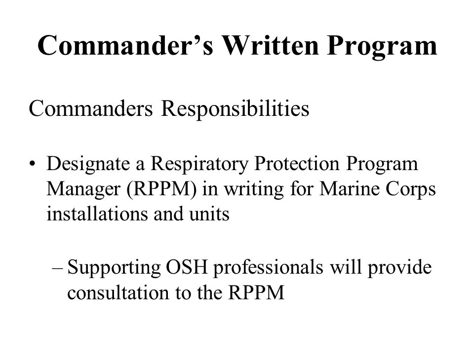 Commanders Written Program RPPM Responsibilities Complete one of the following courses –OSHA Training Institute Course 2220, Respiratory Protection –OSHA Training Institute Education Centers Course 2225, Respiratory protection