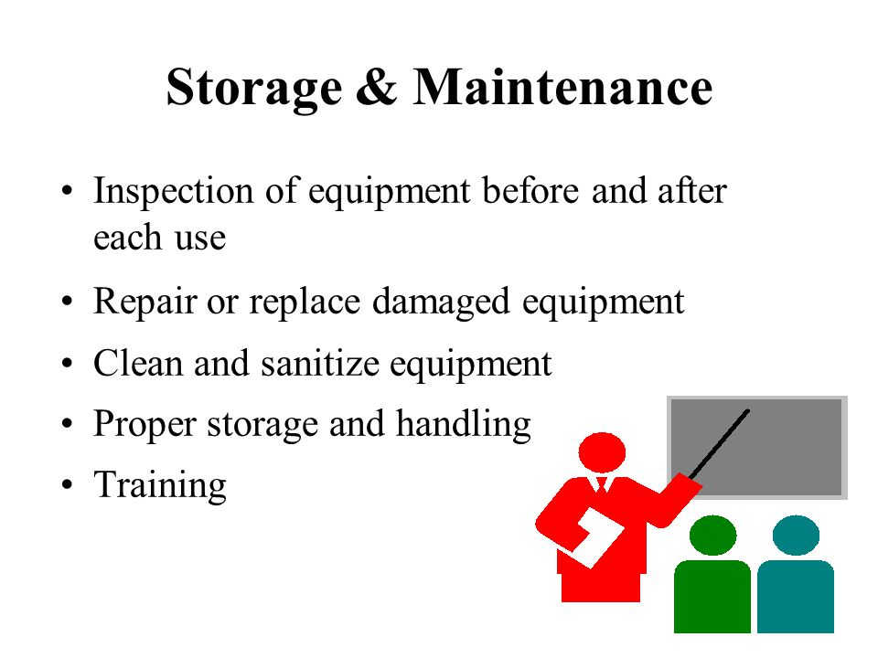 Inspection of equipment before and after each use Repair or replace damaged equipment Clean and sanitize equipment Proper storage and handling Trainin