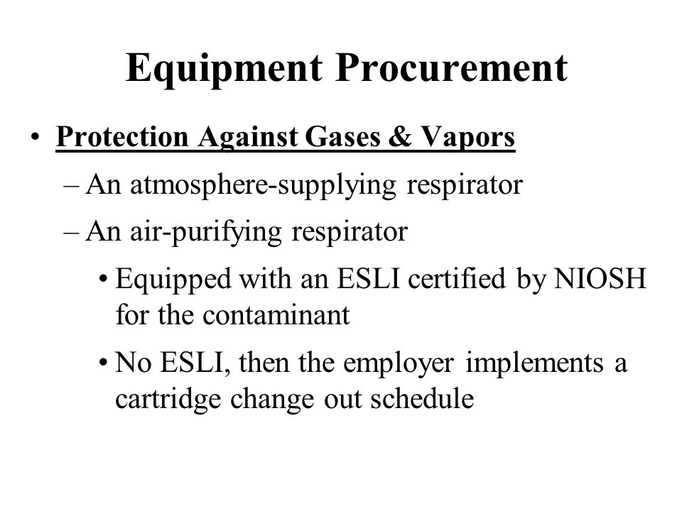 Protection Against Gases & Vapors –An atmosphere-supplying respirator –An air-purifying respirator Equipped with an ESLI certified by NIOSH for the co