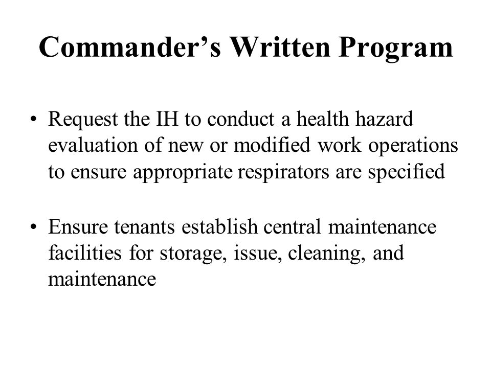 Commanders Written Program Provide annual training to all respirator users and their supervisors Coordinate and ensure all users receive a medical evaluation prior to being fit tested