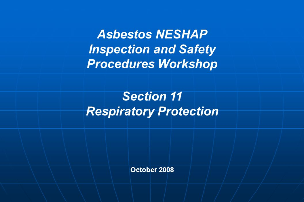 Asbestos NESHAP Inspection and Safety Procedures Workshop Section 11 Respiratory Protection October 2008