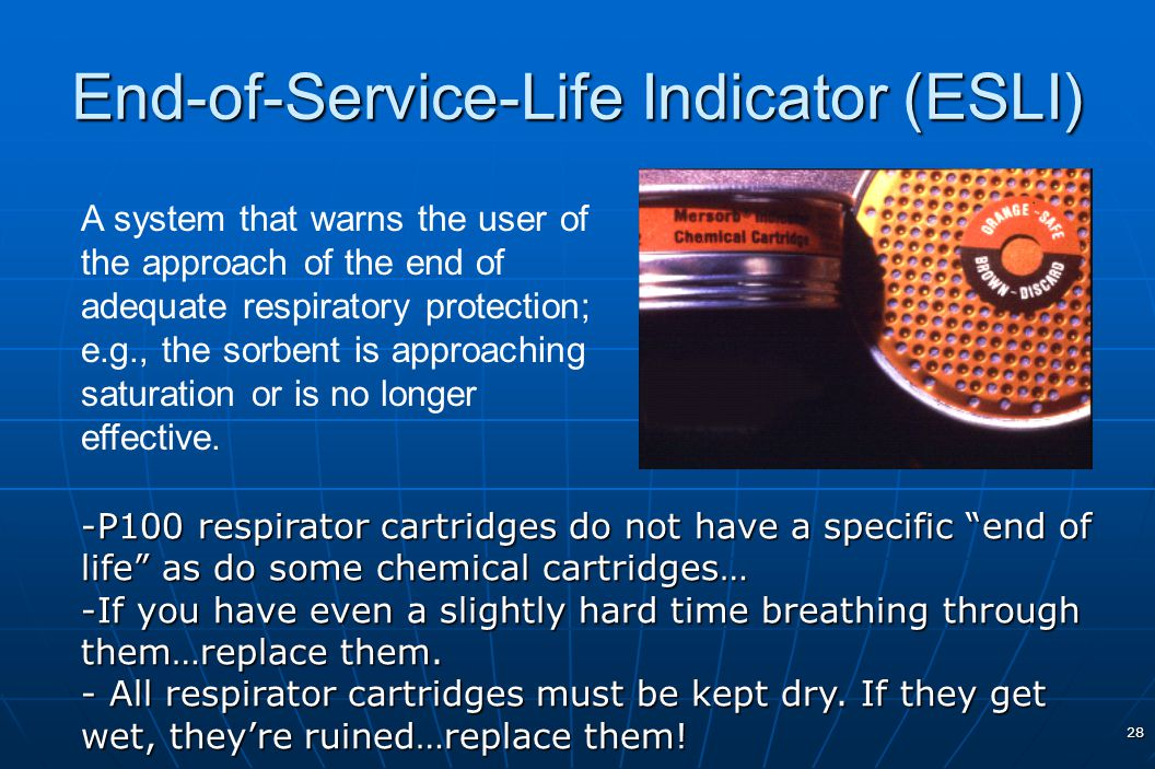 28 End-of-Service-Life Indicator (ESLI) A system that warns the user of the approach of the end of adequate respiratory protection; e.g., the sorbent