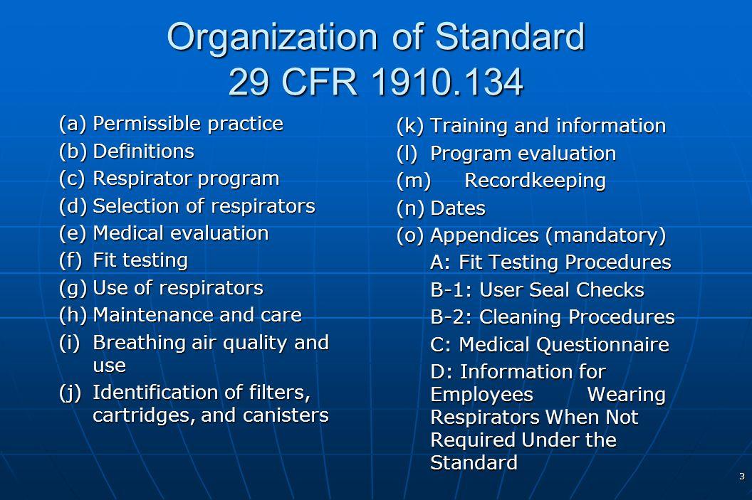 3 Organization of Standard 29 CFR 1910.134 (a)Permissible practice (b)Definitions (c)Respirator program (d)Selection of respirators (e)Medical evaluat