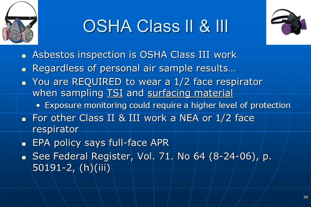 30 OSHA Class II & III Asbestos inspection is OSHA Class III work Asbestos inspection is OSHA Class III work Regardless of personal air sample results