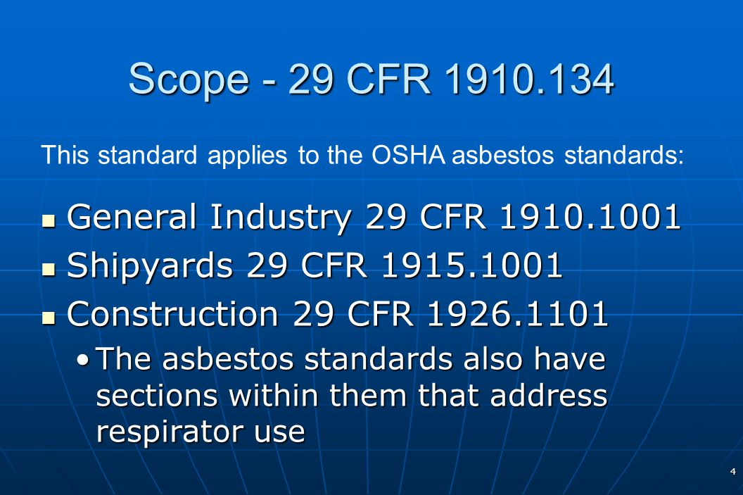 4 Scope - 29 CFR 1910.134 General Industry 29 CFR 1910.1001 General Industry 29 CFR 1910.1001 Shipyards 29 CFR 1915.1001 Shipyards 29 CFR 1915.1001 Co