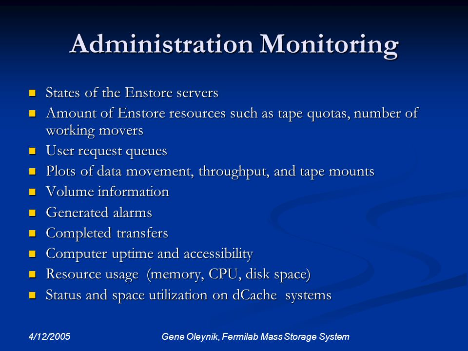 4/12/2005 Gene Oleynik, Fermilab Mass Storage System Administration Monitoring States of the Enstore servers States of the Enstore servers Amount of E
