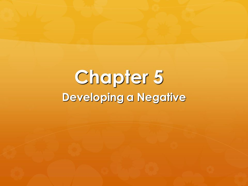 Chapter 5 Developing a Negative