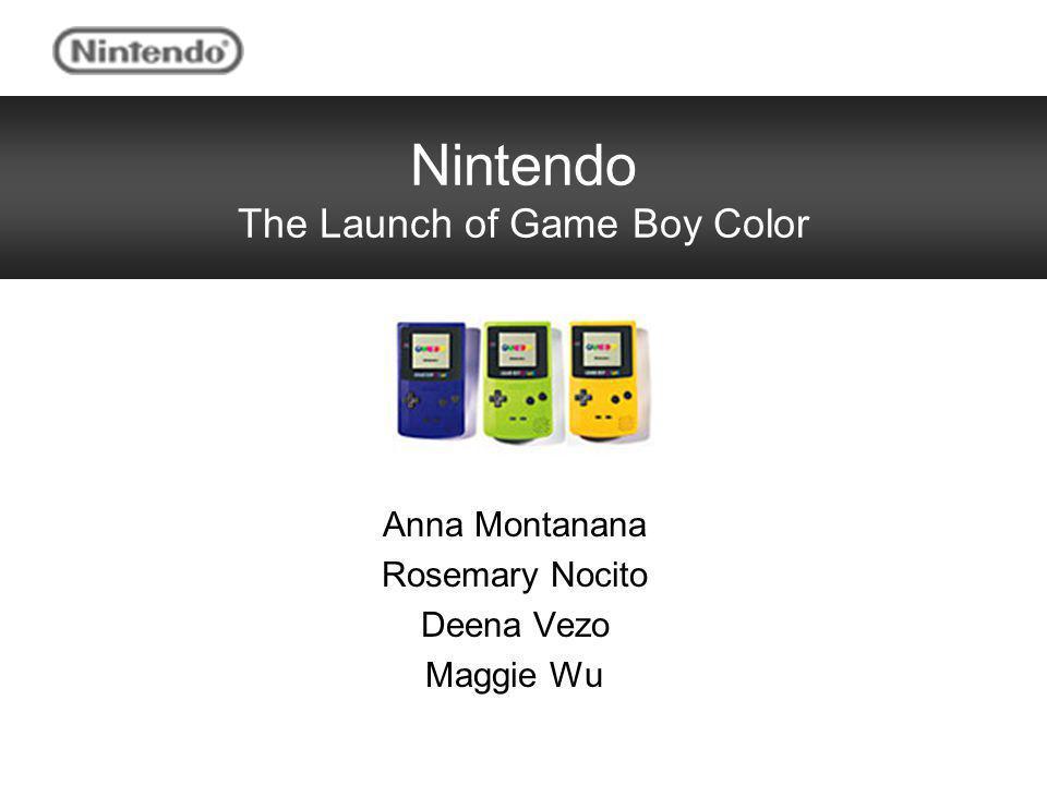 Nintendo The Launch of Game Boy Color Anna Montanana Rosemary Nocito Deena Vezo Maggie Wu