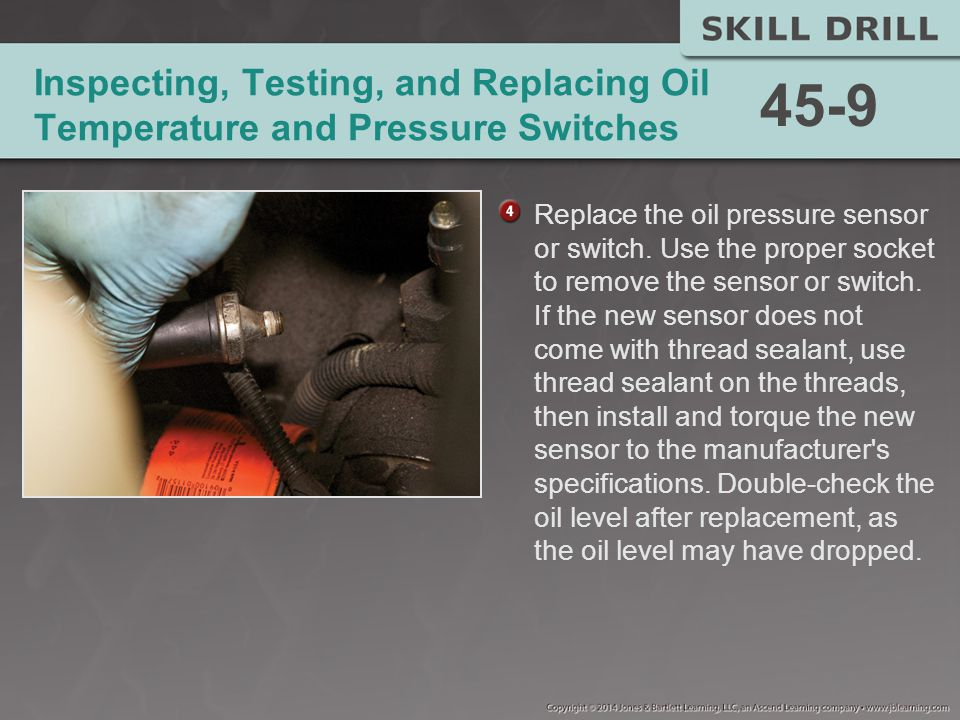 Inspecting, Testing, and Replacing Oil Temperature and Pressure Switches Replace the oil pressure sensor or switch.