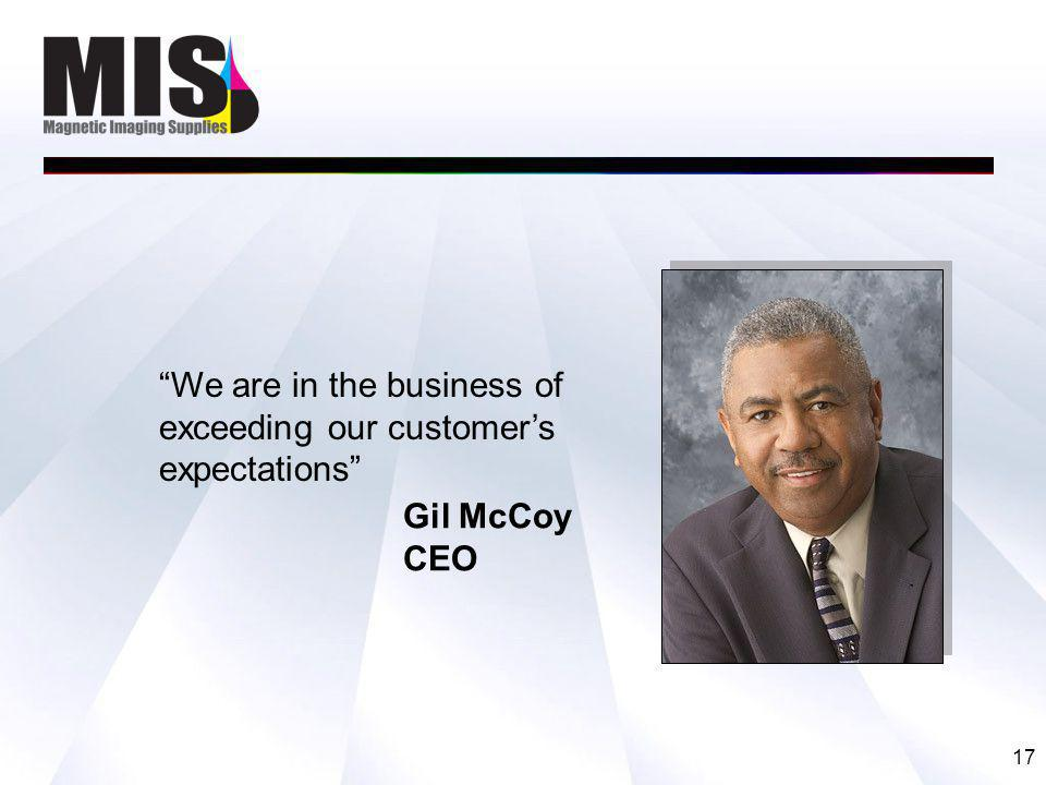 17 We are in the business of exceeding our customers expectations Gil McCoy CEO