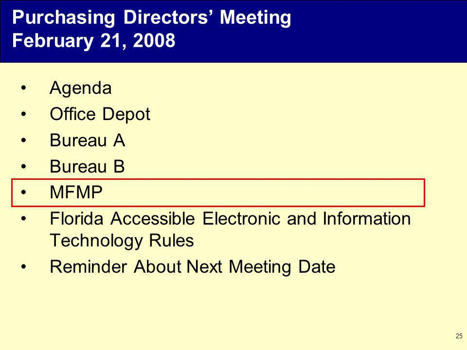 25 Agenda Office Depot Bureau A Bureau B MFMP Florida Accessible Electronic and Information Technology Rules Reminder About Next Meeting Date Purchasing Directors Meeting February 21, 2008