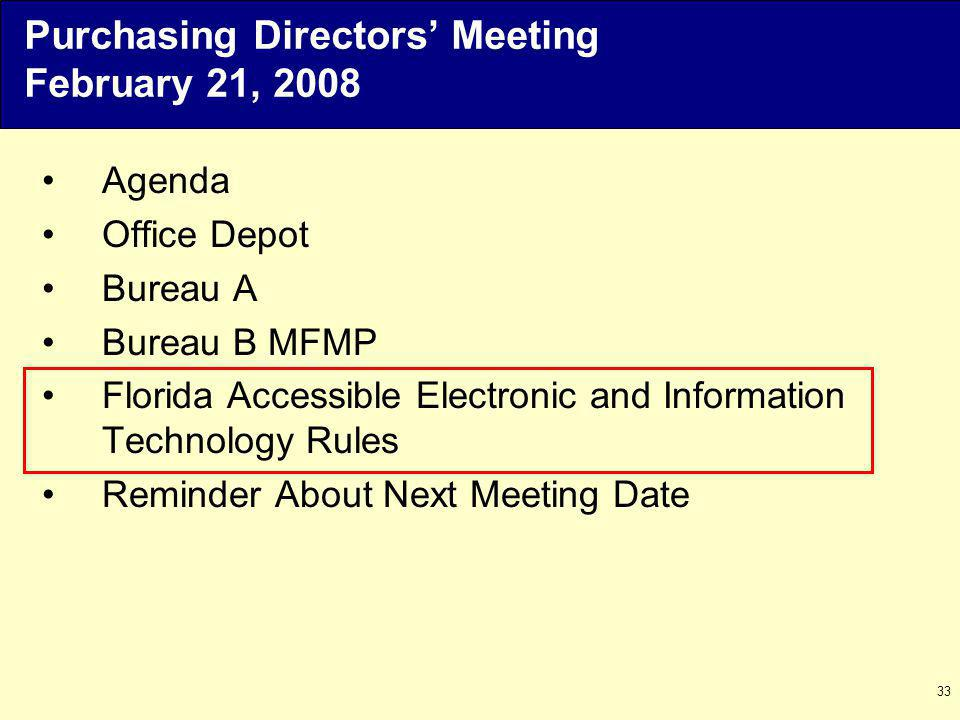 33 Agenda Office Depot Bureau A Bureau B MFMP Florida Accessible Electronic and Information Technology Rules Reminder About Next Meeting Date Purchasing Directors Meeting February 21, 2008