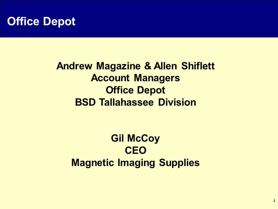 4 Andrew Magazine & Allen Shiflett Account Managers Office Depot BSD Tallahassee Division Gil McCoy CEO Magnetic Imaging Supplies Office Depot