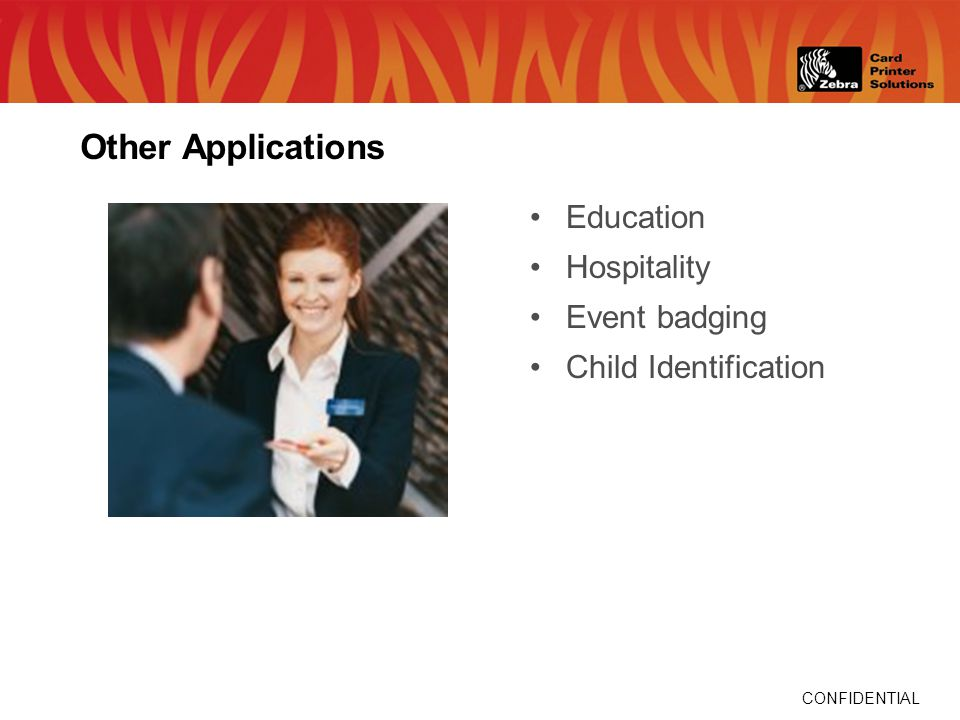 CONFIDENTIAL Other Applications Education Hospitality Event badging Child Identification