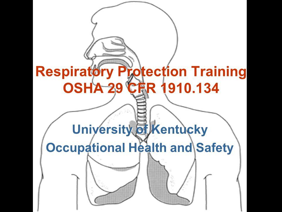 University of Kentucky Occupational Health and Safety Respiratory Protection Training OSHA 29 CFR 1910.134