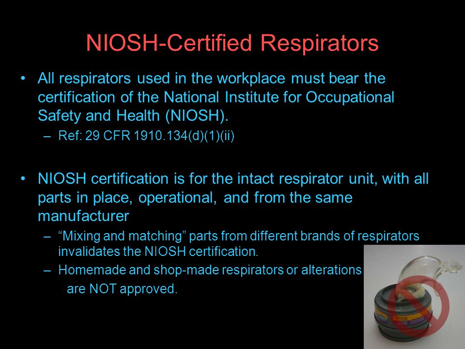 NIOSH-Certified Respirators All respirators used in the workplace must bear the certification of the National Institute for Occupational Safety and Health (NIOSH).