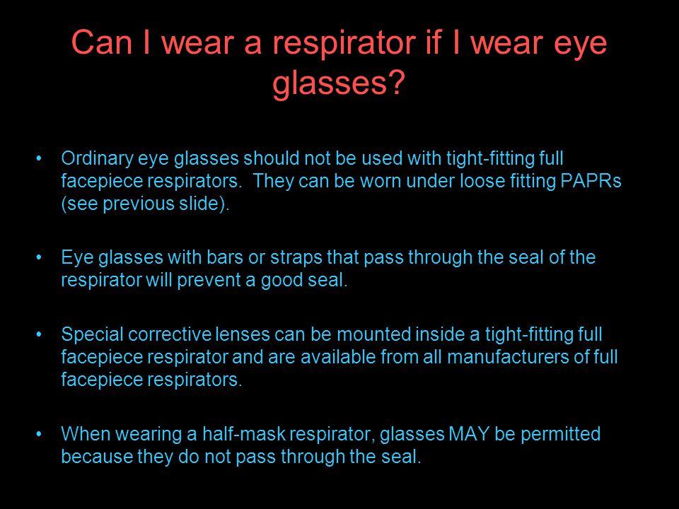 Can I wear a respirator if I wear eye glasses.