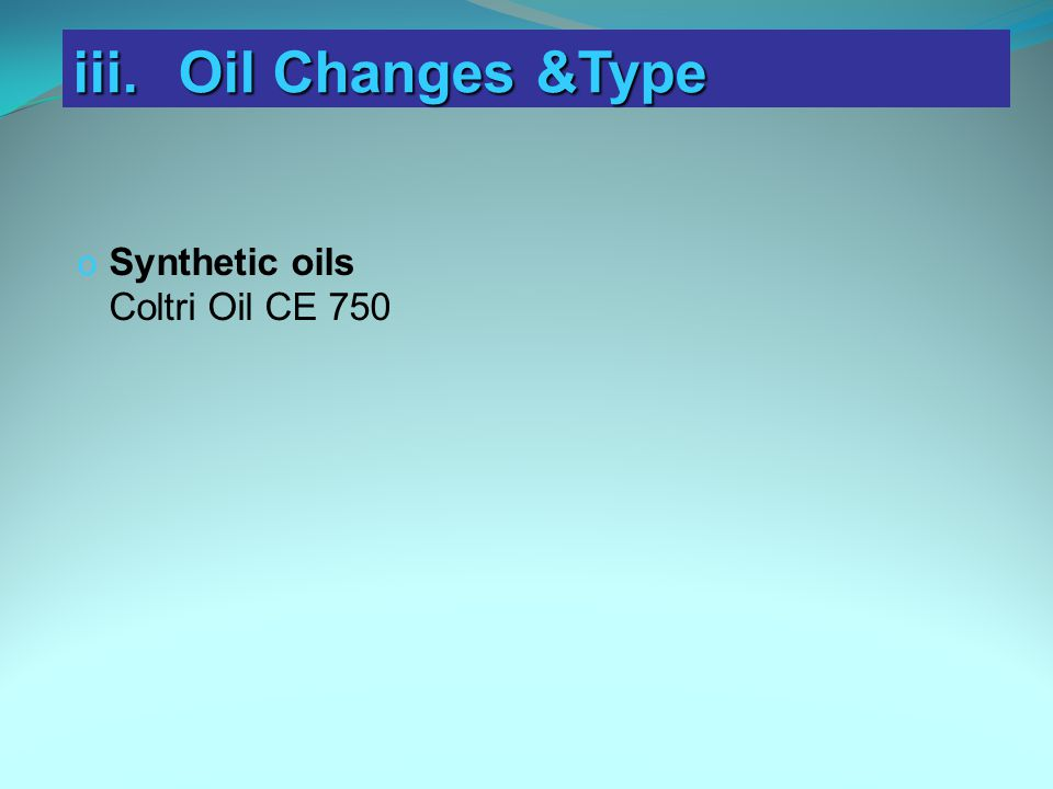 iii.Oil Changes &Type o Synthetic oils Coltri Oil CE 750