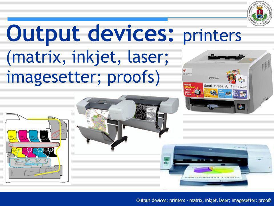 Output devices: printers - matrix, inkjet, laser; imagesetter; proofs Output devices: printers ( matrix, inkjet, laser; imagesetter; proofs )