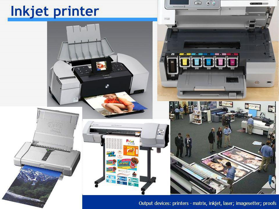 Output devices: printers - matrix, inkjet, laser; imagesetter; proofs Inkjet printer