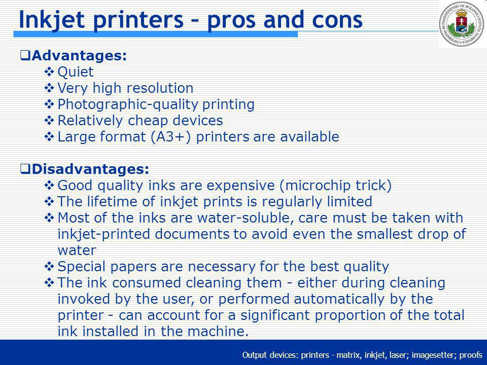 Output devices: printers - matrix, inkjet, laser; imagesetter; proofs Inkjet printers – pros and cons Advantages: Quiet Very high resolution Photograp