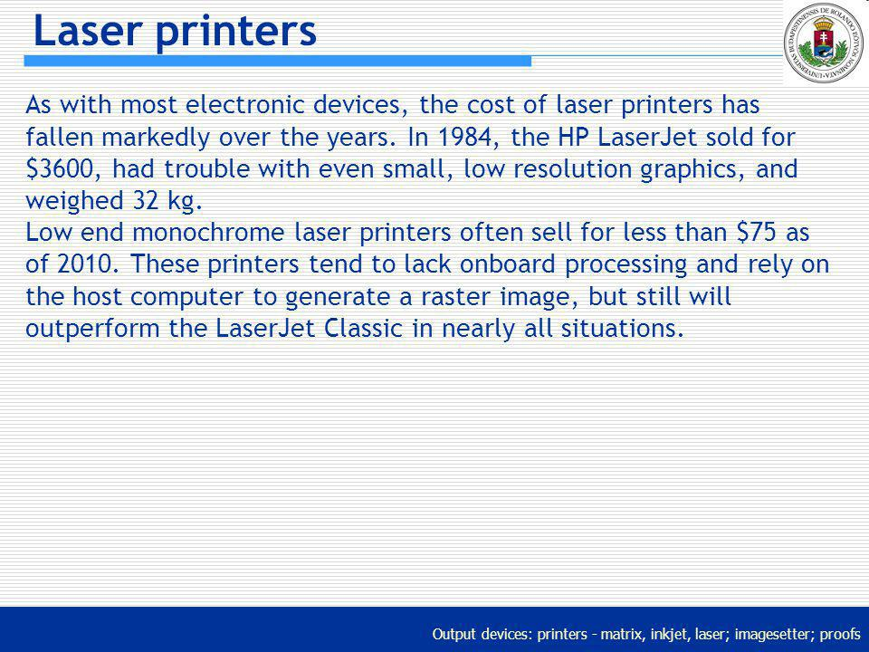 Output devices: printers - matrix, inkjet, laser; imagesetter; proofs Laser printers As with most electronic devices, the cost of laser printers has f