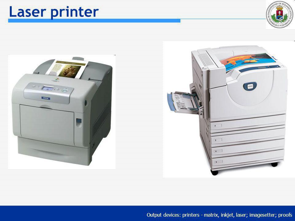 Output devices: printers - matrix, inkjet, laser; imagesetter; proofs Laser printer