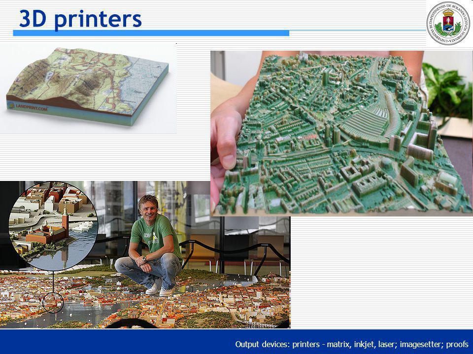 Output devices: printers - matrix, inkjet, laser; imagesetter; proofs 3D printers