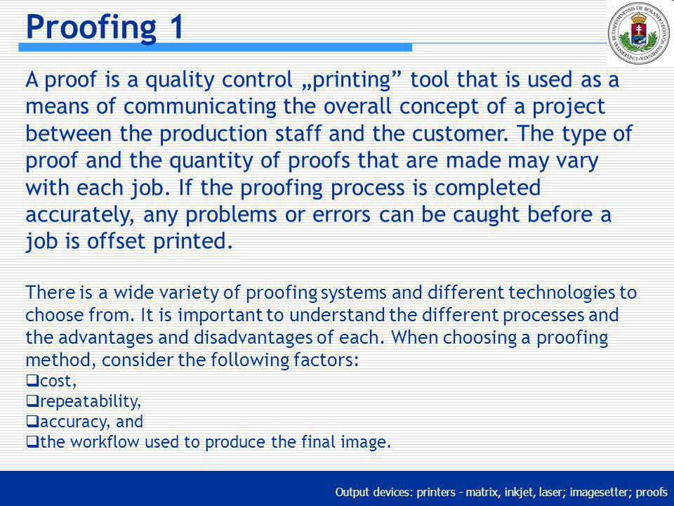 Output devices: printers - matrix, inkjet, laser; imagesetter; proofs Proofing 1 A proof is a quality control printing tool that is used as a means of
