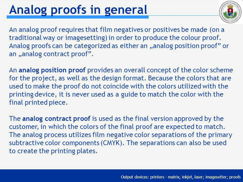 Output devices: printers - matrix, inkjet, laser; imagesetter; proofs Analog proofs in general An analog proof requires that film negatives or positiv