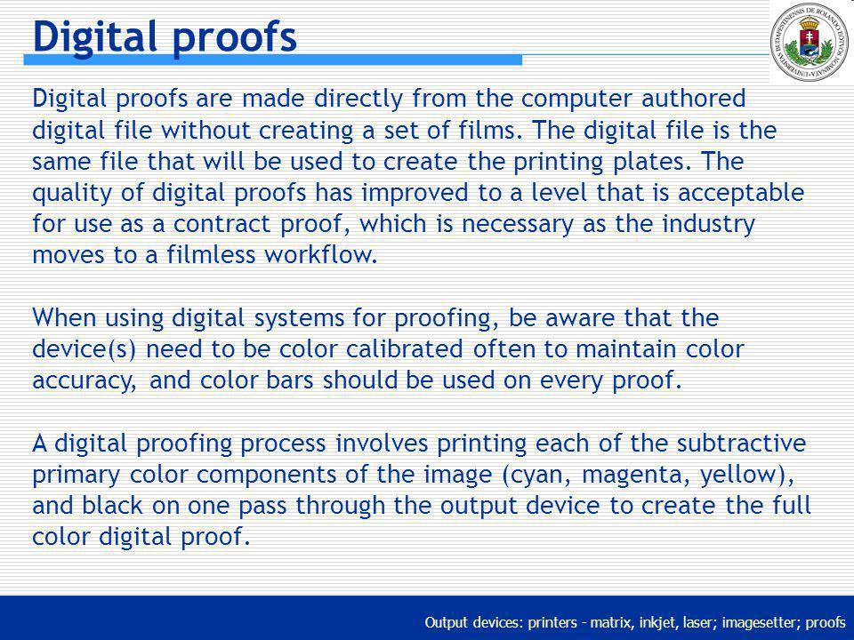 Output devices: printers - matrix, inkjet, laser; imagesetter; proofs Digital proofs Digital proofs are made directly from the computer authored digit