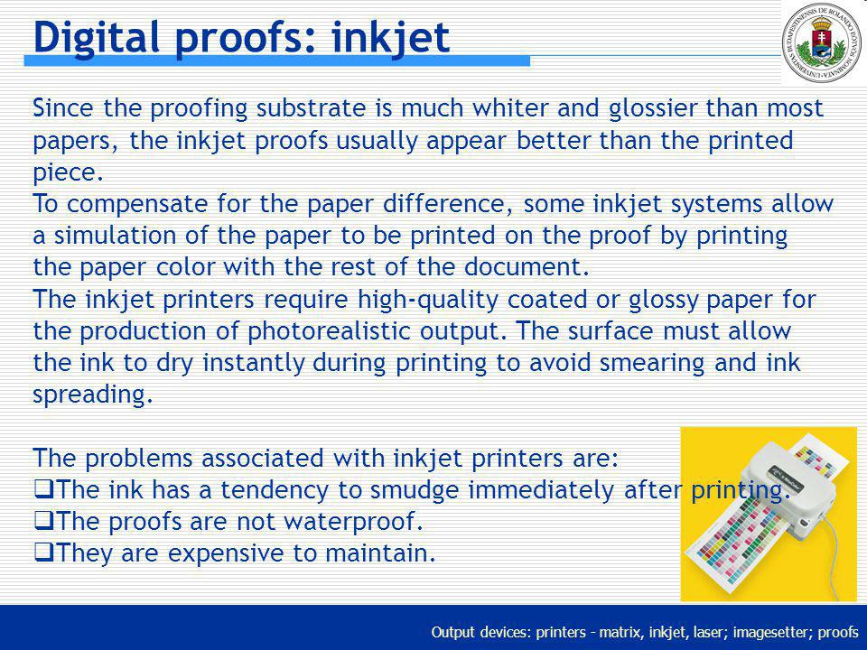 Output devices: printers - matrix, inkjet, laser; imagesetter; proofs Digital proofs: inkjet Since the proofing substrate is much whiter and glossier