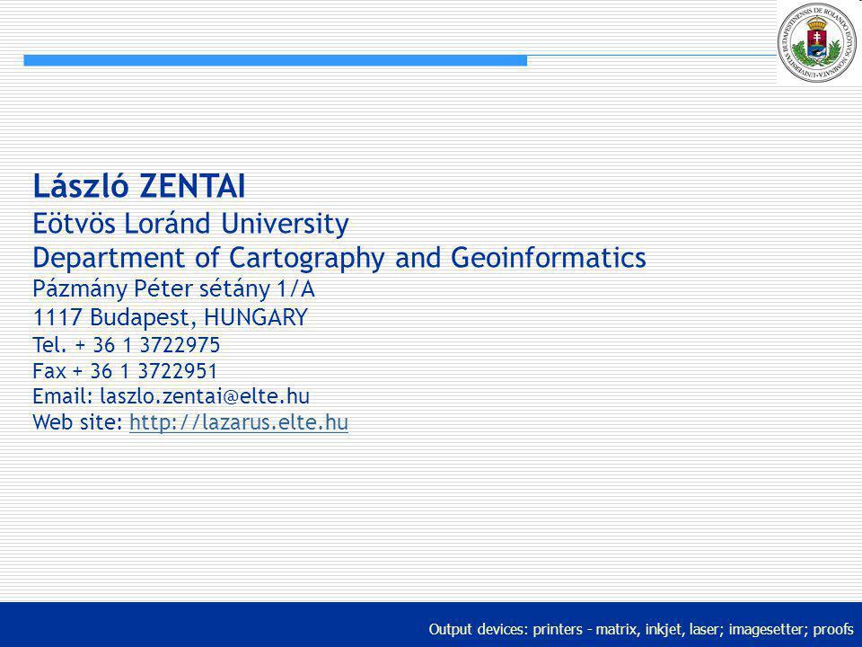 Output devices: printers - matrix, inkjet, laser; imagesetter; proofs László ZENTAI Eötvös Loránd University Department of Cartography and Geoinformat