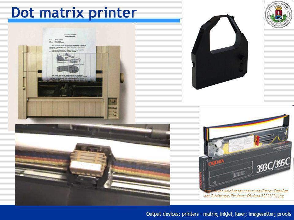 Output devices: printers - matrix, inkjet, laser; imagesetter; proofs Dot matrix printer http://www.databazaar.com/isroot/Stores/DataBaz aar/SiteImage