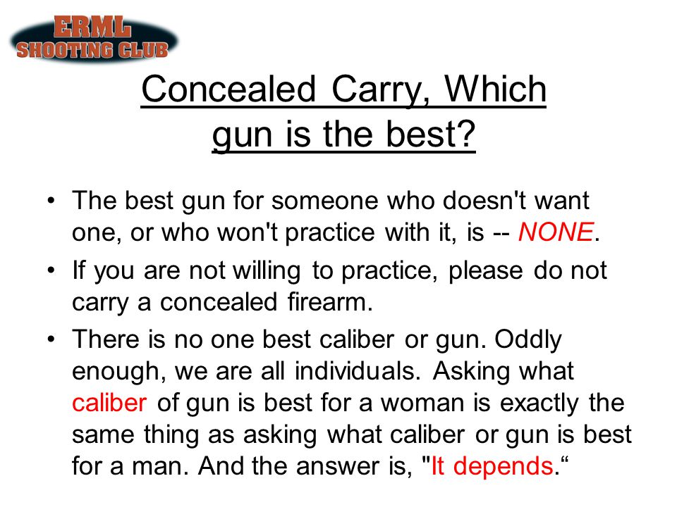 Which gun to buy.Contd After you have made the decision to carry… –How are you going to carry it.