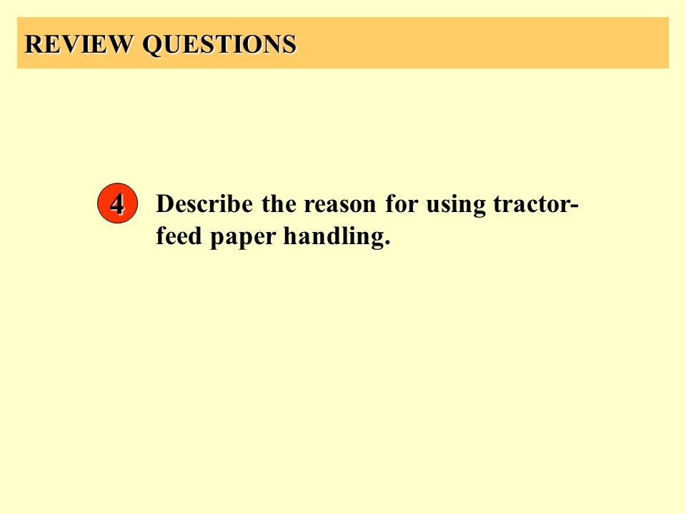 REVIEW QUESTIONS 4 Describe the reason for using tractor- feed paper handling.