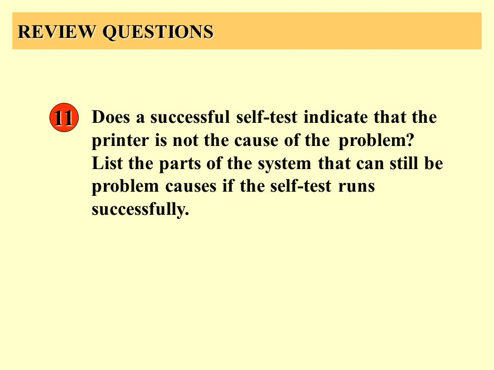 REVIEW QUESTIONS 11 Does a successful self-test indicate that the printer is not the cause of theproblem? List the parts of the system that can still