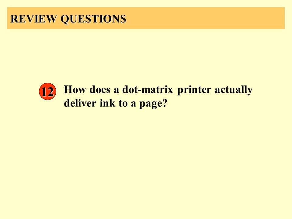 REVIEW QUESTIONS 12 How does a dot-matrix printer actually deliver ink to a page?