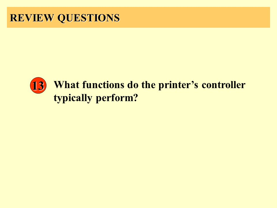 REVIEW QUESTIONS 13 What functions do the printers controller typically perform?