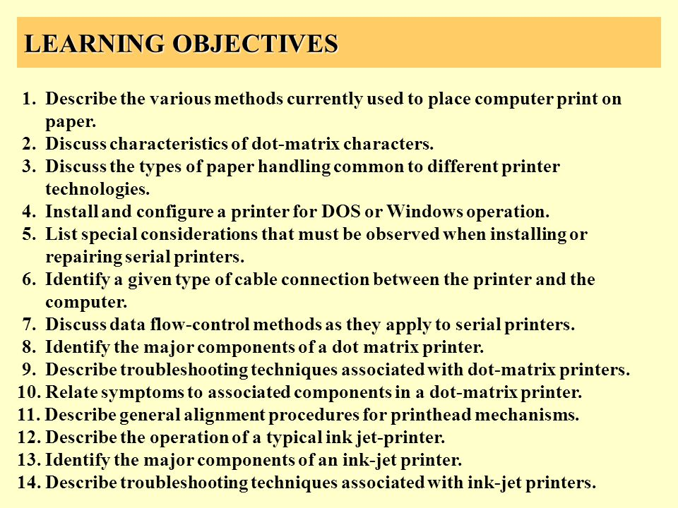 LEARNING OBJECTIVES 1. Describe the various methods currently used to place computer print on paper. 2. Discuss characteristics of dot-matrix characte